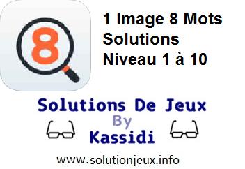 1 Image 8 Mots Niveau 1,2,3,4,5,6,7,8,9,10 Solutions