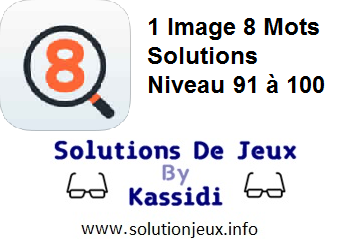 1 Image 8 Mots Niveau 91,92,93,94,95,96,97,98,99,100 solutions