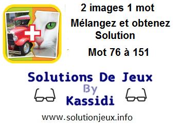 2 images 1 mot  mélangez et obtenez solution niveau 76 à 151