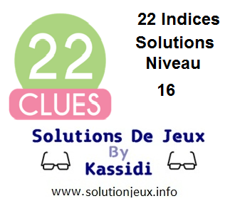22 indices Niveau 16 Solutions