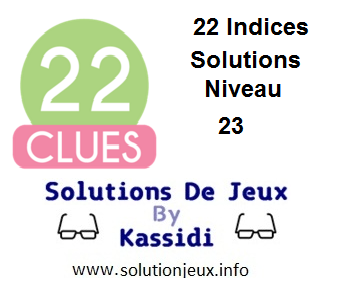 22 indices Niveau 23 Solutions