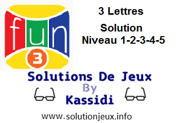 Solution 3 lettres niveau 1-2-3-4-5