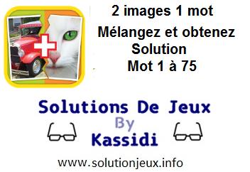 2 images 1 mot mélangez et obtenez solution niveau 1 a 75