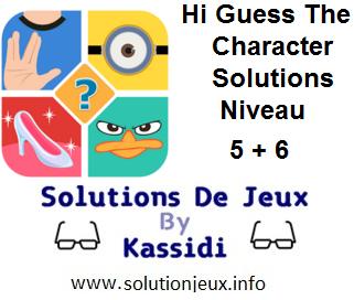 Hi guess the character solutions niveau 5 et 6